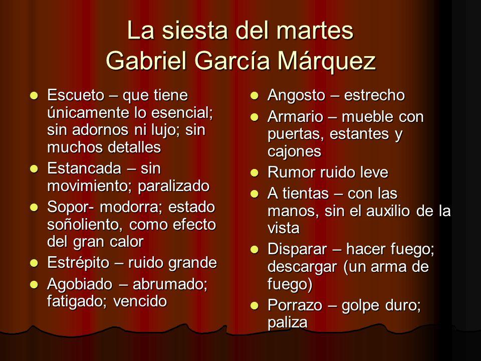 La siesta del martes Gabriel García Márquez Escueto – que tiene únicamente lo esencial; sin adornos ni lujo; sin muchos detalles Escueto – que tiene ú
