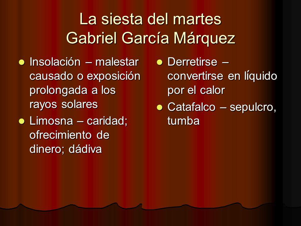 La siesta del martes Gabriel García Márquez Insolación – malestar causado o exposición prolongada a los rayos solares Insolación – malestar causado o