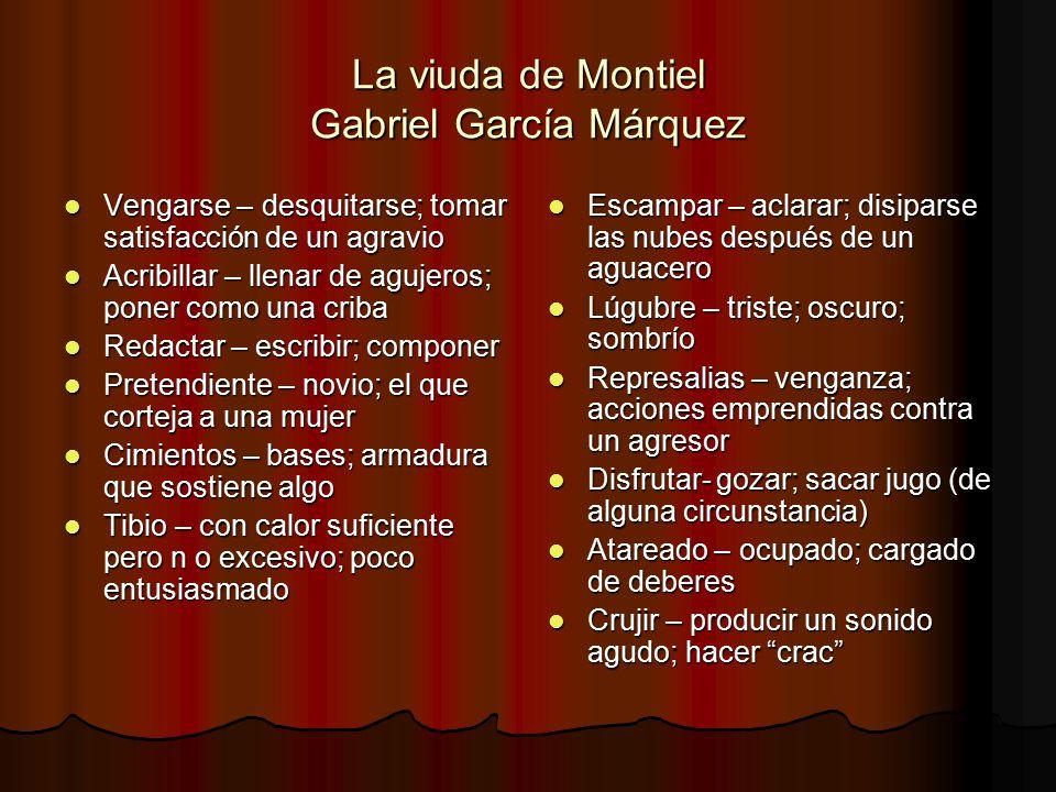La viuda de Montiel Gabriel García Márquez Vengarse – desquitarse; tomar satisfacción de un agravio Vengarse – desquitarse; tomar satisfacción de un a