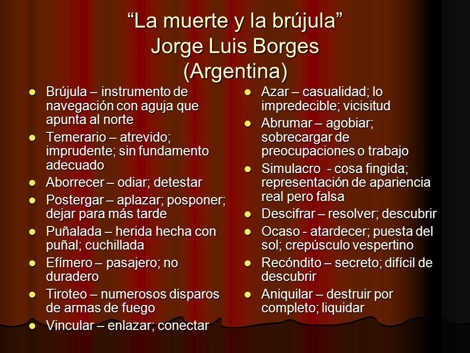 La muerte y la brújula Jorge Luis Borges (Argentina) Brújula – instrumento de navegación con aguja que apunta al norte Brújula – instrumento de navega
