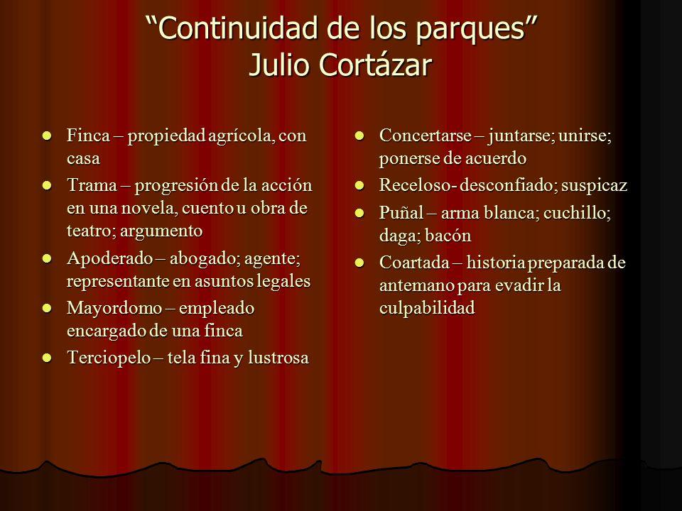 Continuidad de los parques Julio Cortázar Finca – propiedad agrícola, con casa Finca – propiedad agrícola, con casa Trama – progresión de la acción en