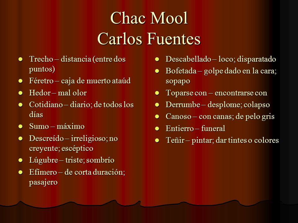 Chac Mool Carlos Fuentes Trecho – distancia (entre dos puntos) Trecho – distancia (entre dos puntos) Féretro – caja de muerto ataúd Féretro – caja de