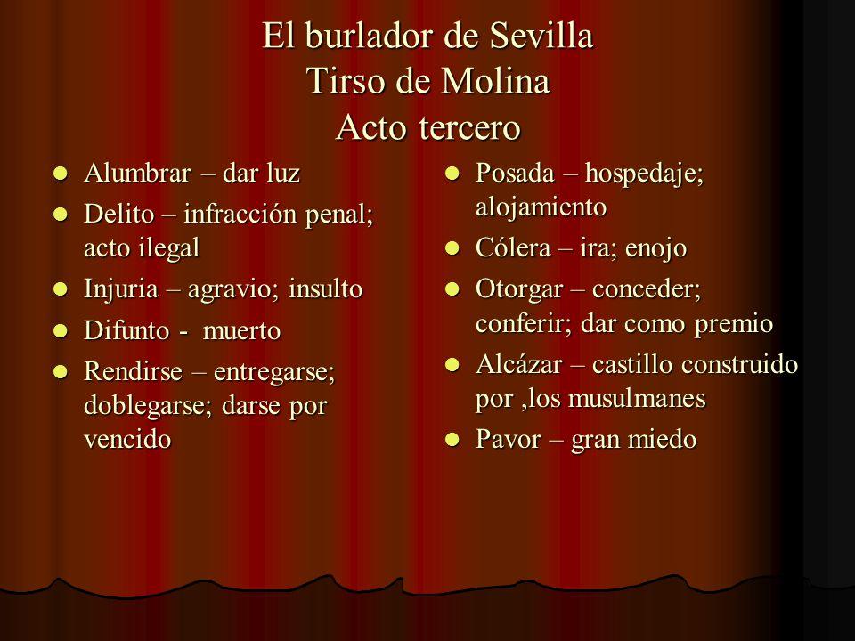 El burlador de Sevilla Tirso de Molina Acto tercero Alumbrar – dar luz Alumbrar – dar luz Delito – infracción penal; acto ilegal Delito – infracción p
