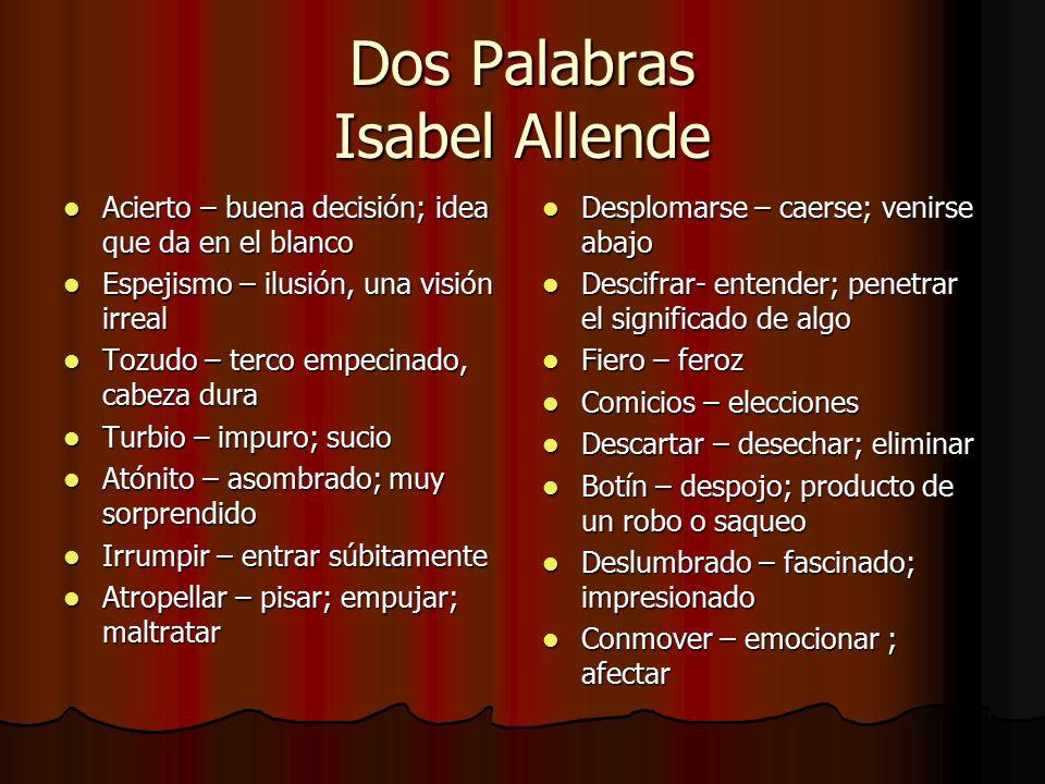 Dos Palabras Isabel Allende Acierto – buena decisión; idea que da en el blanco Acierto – buena decisión; idea que da en el blanco Espejismo – ilusión,