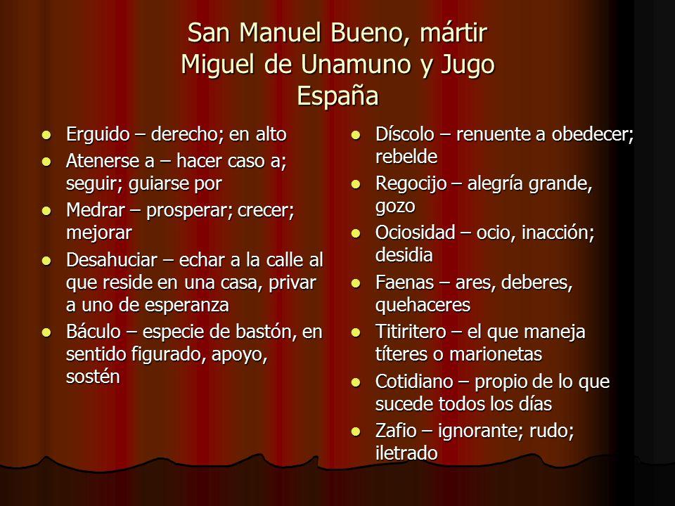 San Manuel Bueno, mártir Miguel de Unamuno y Jugo España Erguido – derecho; en alto Erguido – derecho; en alto Atenerse a – hacer caso a; seguir; guia