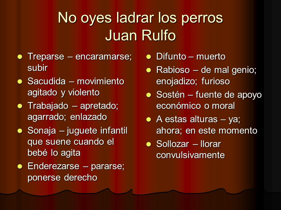 No oyes ladrar los perros Juan Rulfo Treparse – encaramarse; subir Treparse – encaramarse; subir Sacudida – movimiento agitado y violento Sacudida – m