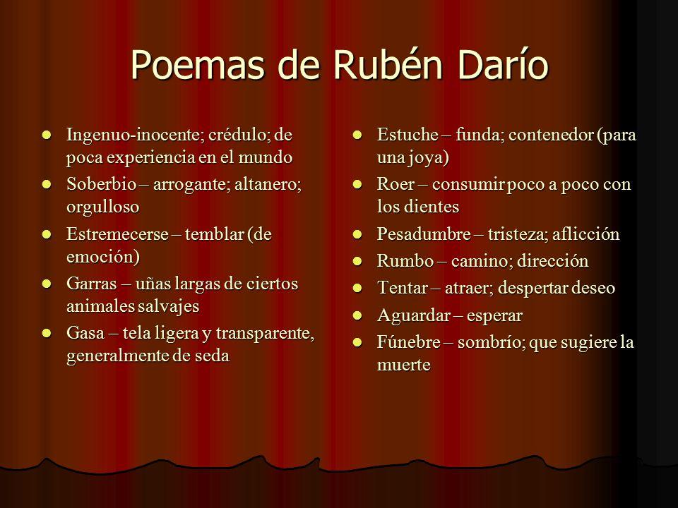 Poemas de Rubén Darío Ingenuo-inocente; crédulo; de poca experiencia en el mundo Ingenuo-inocente; crédulo; de poca experiencia en el mundo Soberbio –