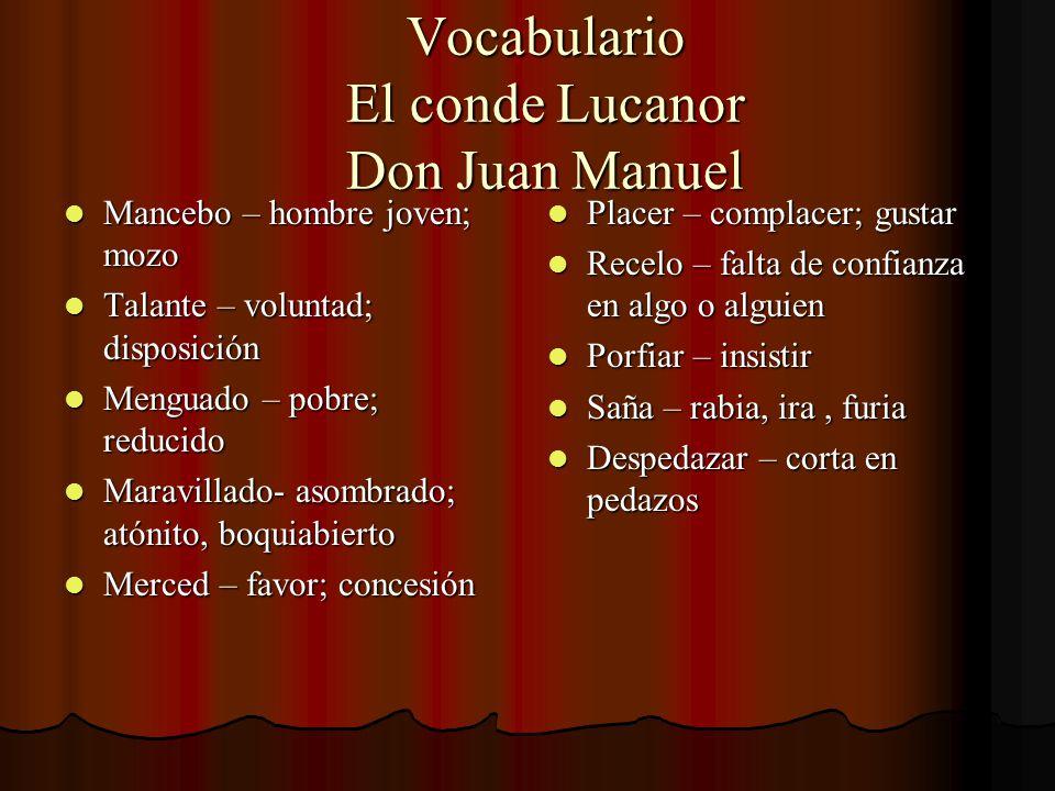 Vocabulario El conde Lucanor Don Juan Manuel Mancebo – hombre joven; mozo Mancebo – hombre joven; mozo Talante – voluntad; disposición Talante – volun