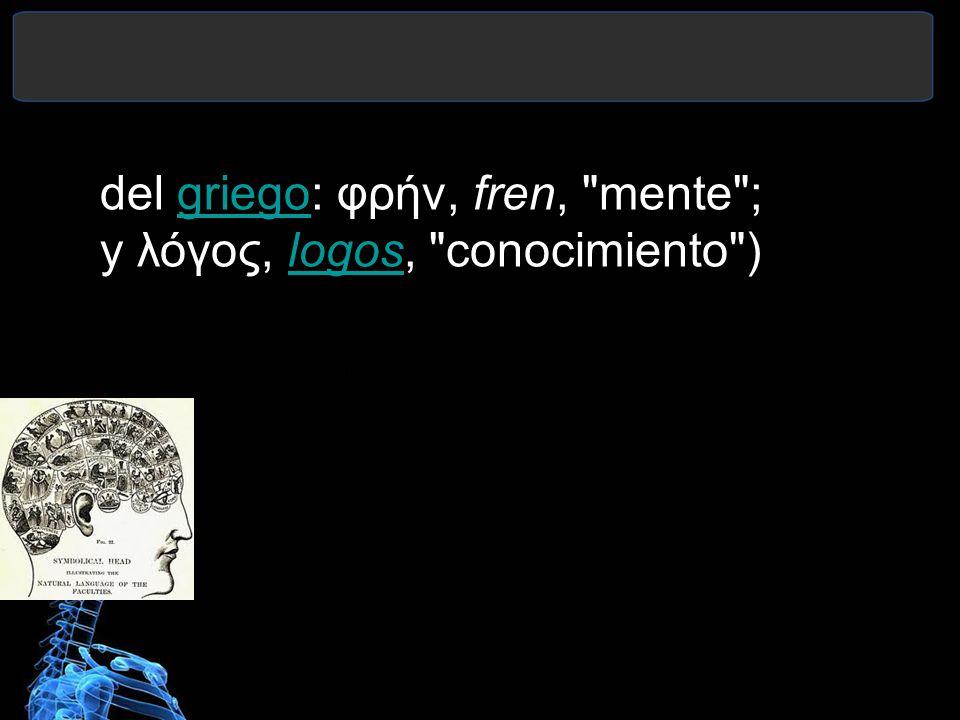 La frenología del griego: φρήν, fren, mente ; y λόγος, logos, conocimiento )griegologos