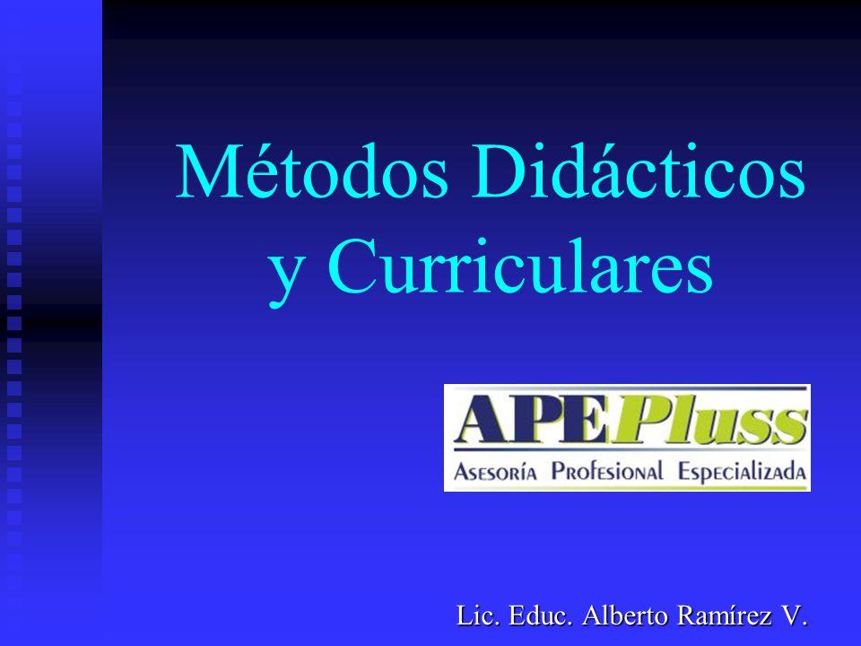 Métodos Didácticos y Curriculares Lic. Educ. Alberto Ramírez V.