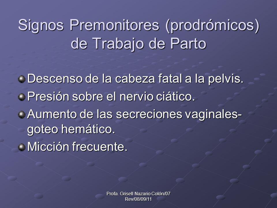 Profa. Grisell Nazario Colón/07 Rev/08/09/11 Signos Premonitores (prodrómicos) de Trabajo de Parto Descenso de la cabeza fatal a la pelvis. Presión so