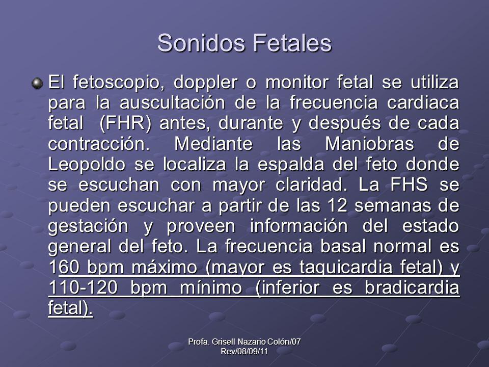 Profa. Grisell Nazario Colón/07 Rev/08/09/11 Sonidos Fetales El fetoscopio, doppler o monitor fetal se utiliza para la auscultación de la frecuencia c