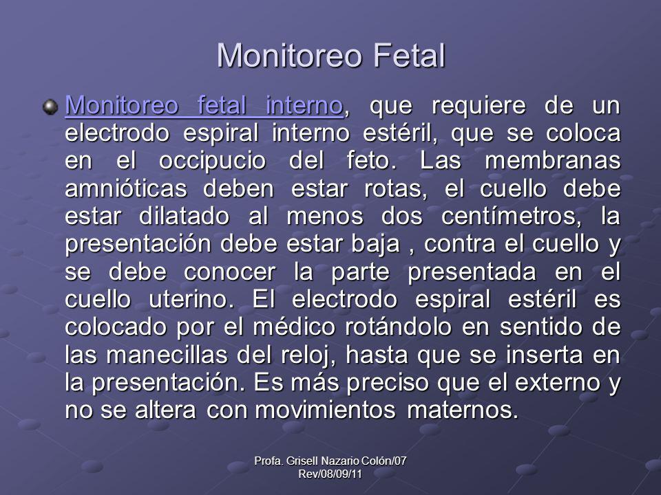 Profa. Grisell Nazario Colón/07 Rev/08/09/11 Monitoreo Fetal Monitoreo fetal interno, que requiere de un electrodo espiral interno estéril, que se col