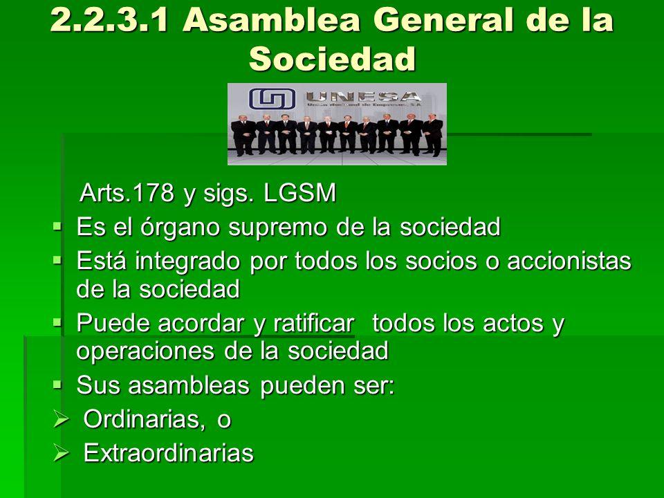 2.2.3.1 Asamblea General de la Sociedad Arts.178 y sigs. LGSM Arts.178 y sigs. LGSM Es el órgano supremo de la sociedad Es el órgano supremo de la soc