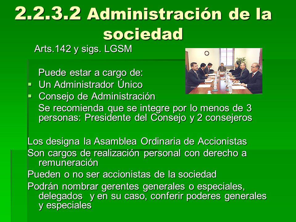 2.2.3.2 Administración de la sociedad Arts.142 y sigs. LGSM Arts.142 y sigs. LGSM Puede estar a cargo de: Puede estar a cargo de: Un Administrador Úni