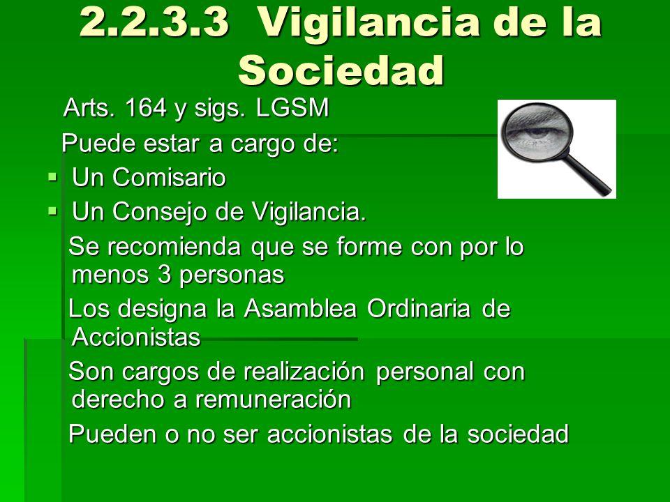 2.2.3.3 Vigilancia de la Sociedad Arts. 164 y sigs. LGSM Arts. 164 y sigs. LGSM Puede estar a cargo de: Puede estar a cargo de: Un Comisario Un Comisa