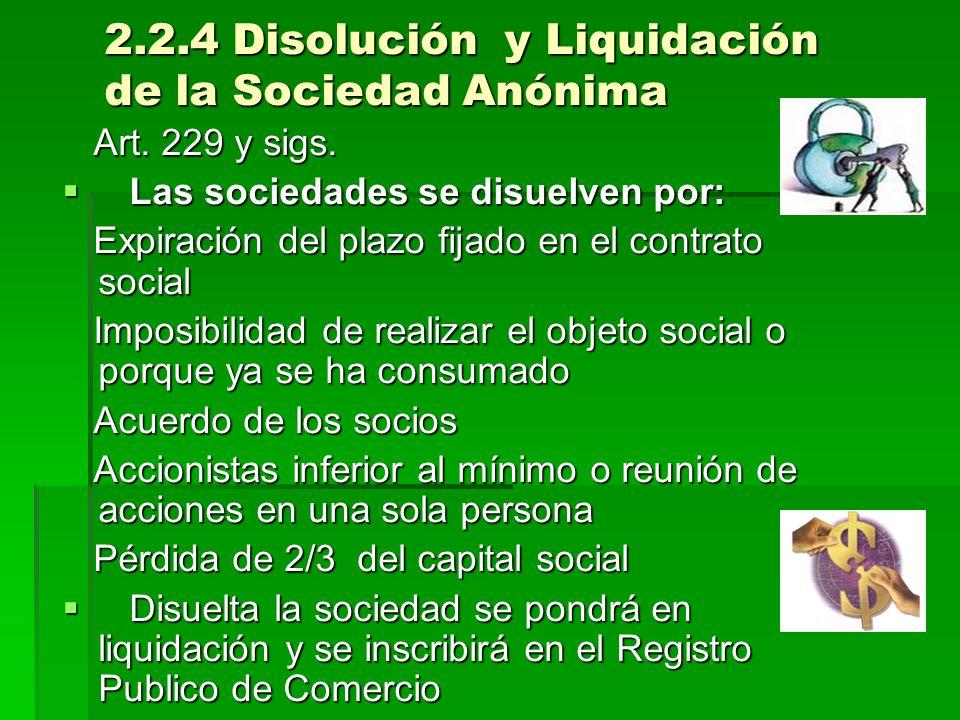 2.2.4 Disolución y Liquidación de la Sociedad Anónima Art. 229 y sigs. Art. 229 y sigs. Las sociedades se disuelven por: Las sociedades se disuelven p
