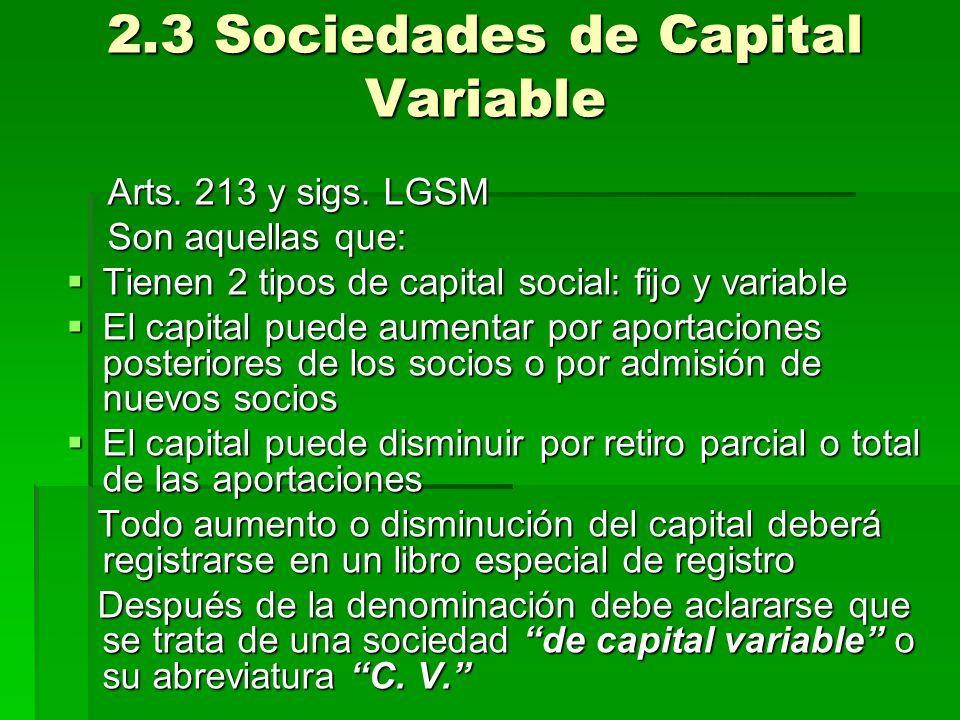 2.3 Sociedades de Capital Variable Arts. 213 y sigs. LGSM Arts. 213 y sigs. LGSM Son aquellas que: Son aquellas que: Tienen 2 tipos de capital social: