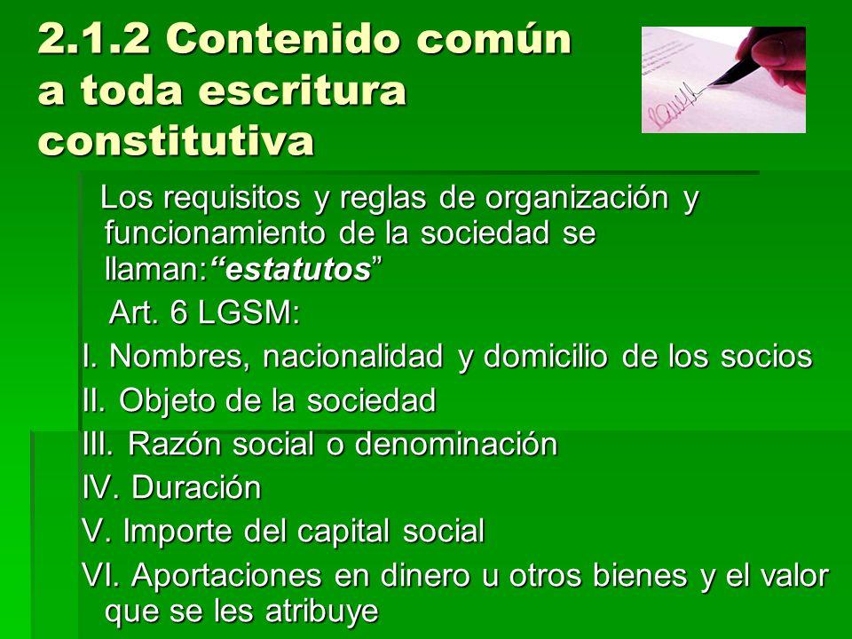 2.1.2 Contenido común a toda escritura constitutiva 2.1.2 Contenido común a toda escritura constitutiva Los requisitos y reglas de organización y func