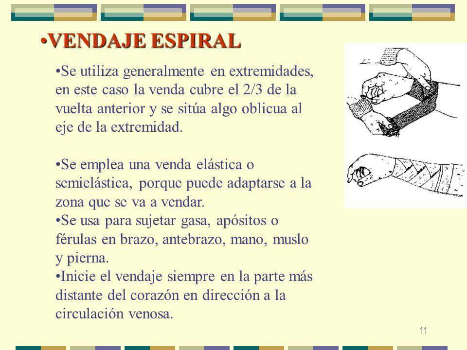 11 VENDAJE ESPIRALVENDAJE ESPIRAL Se utiliza generalmente en extremidades, en este caso la venda cubre el 2/3 de la vuelta anterior y se sitúa algo ob