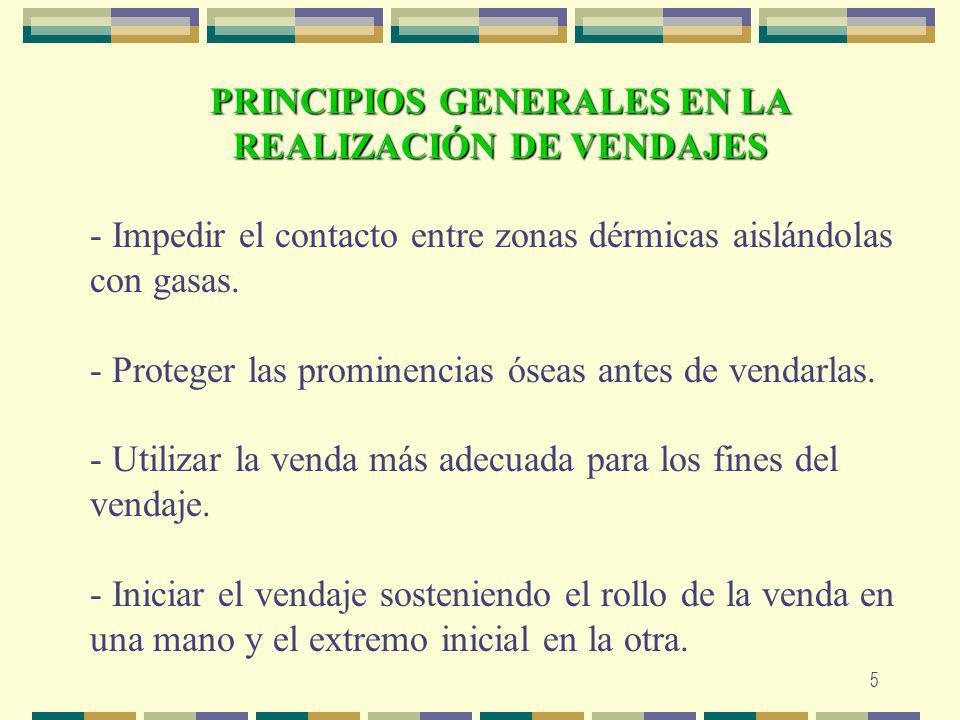 5 PRINCIPIOS GENERALES EN LA REALIZACIÓN DE VENDAJES - Impedir el contacto entre zonas dérmicas aislándolas con gasas. - Proteger las prominencias óse