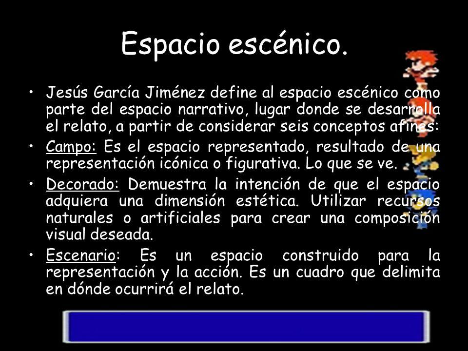 Espacio escénico. Jesús García Jiménez define al espacio escénico como parte del espacio narrativo, lugar donde se desarrolla el relato, a partir de c