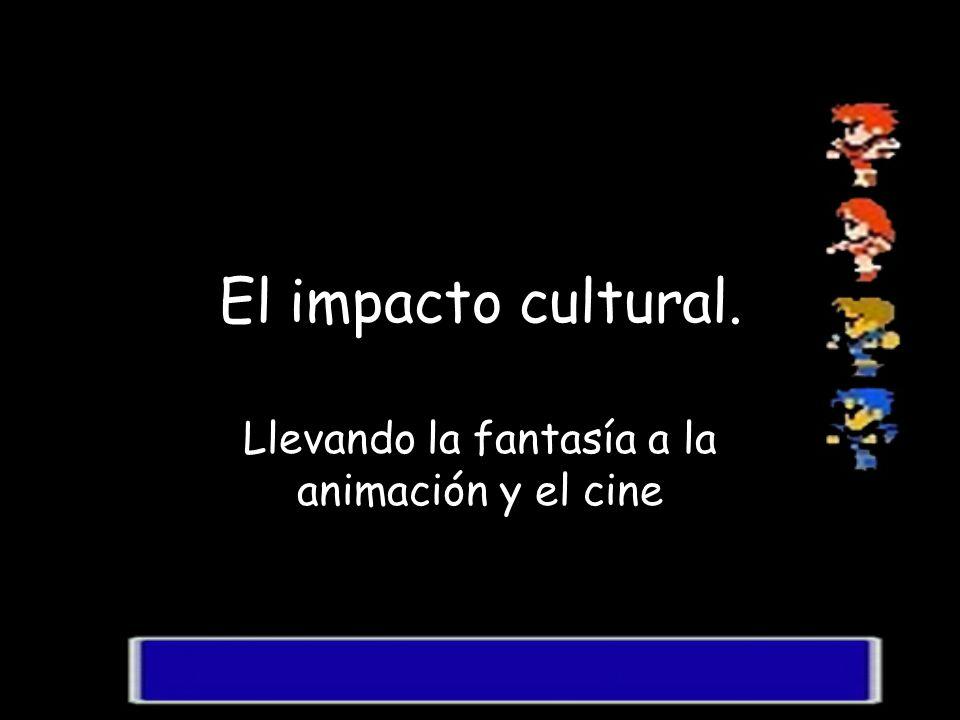 El impacto cultural. Llevando la fantasía a la animación y el cine