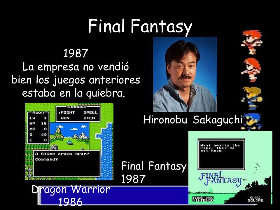 Final Fantasy 1987 La empresa no vendió bien los juegos anteriores estaba en la quiebra. Dragon Warrior 1986 Hironobu Sakaguchi Final Fantasy 1987