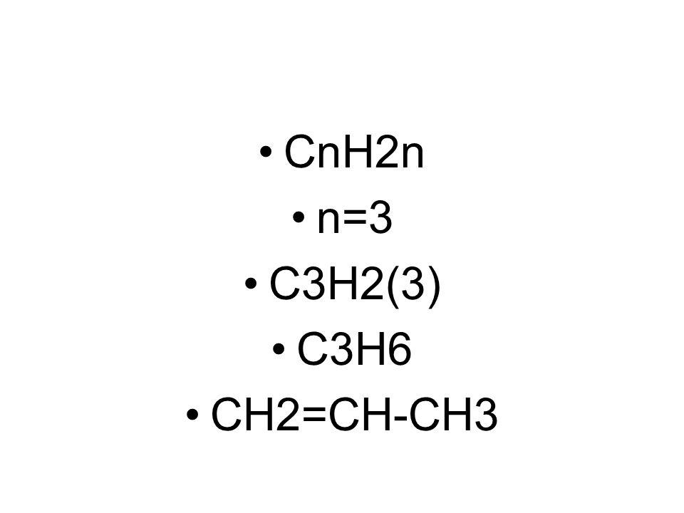 CnH2n n=3 C3H2(3) C3H6 CH2=CH-CH3