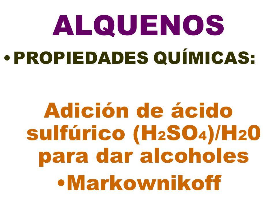 ALQUENOS PROPIEDADES QUÍMICAS: Adición de ácido sulfúrico (H 2 SO 4 )/H 2 0 para dar alcoholes Markownikoff