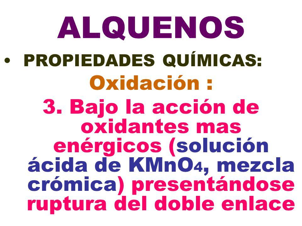 ALQUENOS PROPIEDADES QUÍMICAS: Oxidación : 3.
