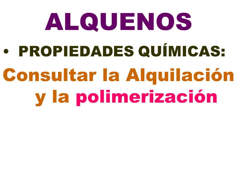 ALQUENOS PROPIEDADES QUÍMICAS: Consultar la Alquilación y la polimerización