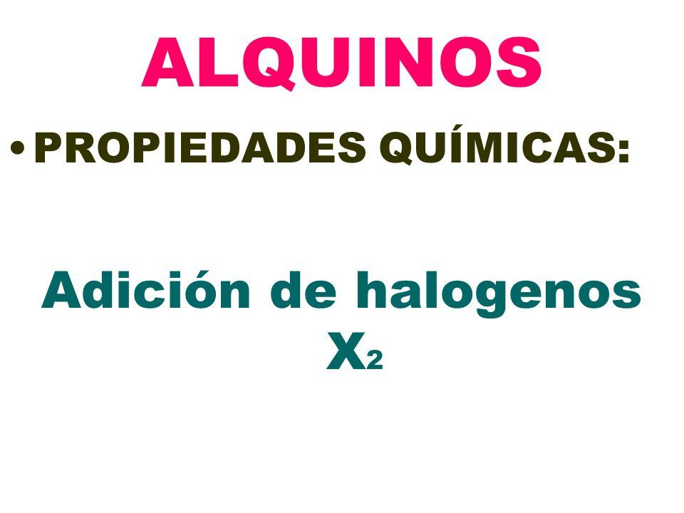 ALQUINOS PROPIEDADES QUÍMICAS: Adición de halogenos X 2