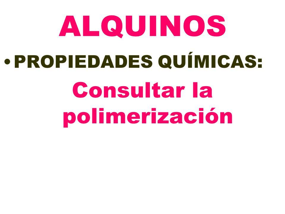 2+ ALQUINOS PROPIEDADES QUÍMICAS: Consultar la polimerización