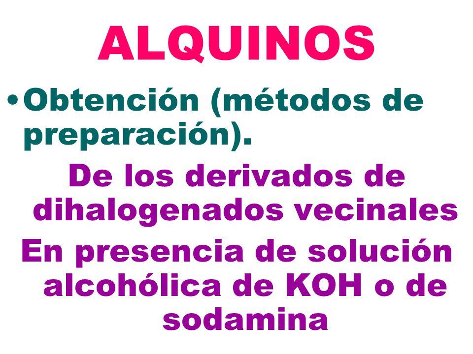 2+ ALQUINOS Obtención (métodos de preparación). De los derivados de dihalogenados vecinales En presencia de solución alcohólica de KOH o de sodamina