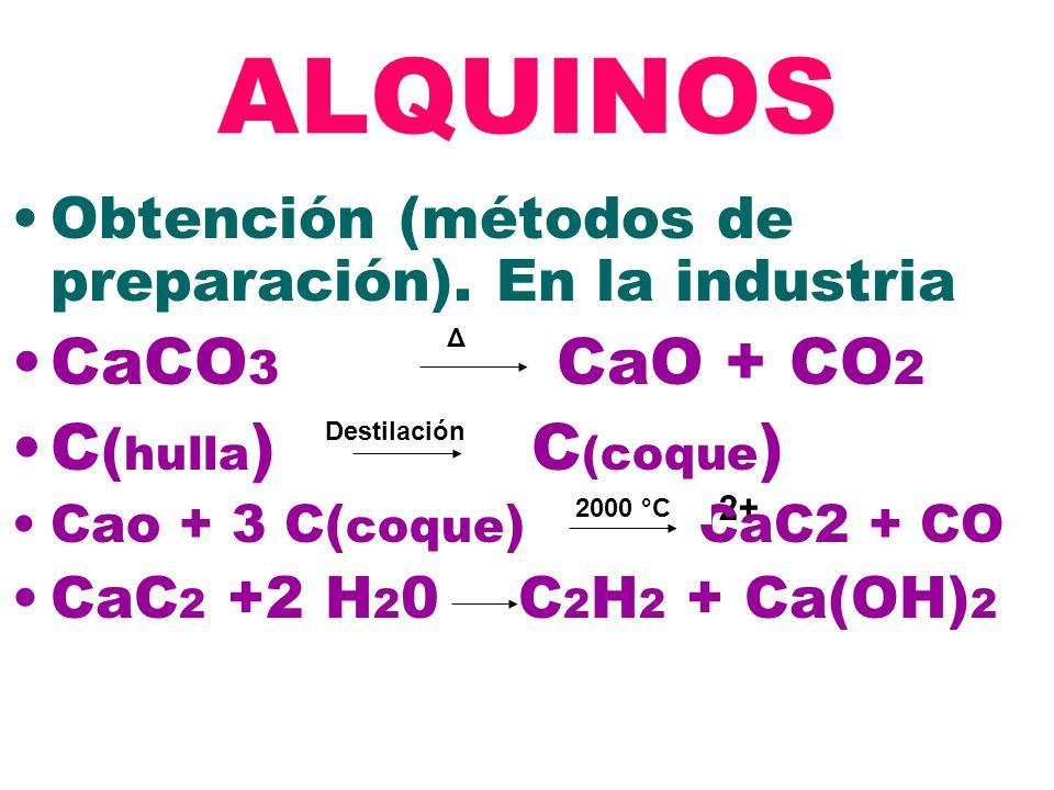 2+ ALQUINOS Obtención (métodos de preparación). En la industria CaCO 3 CaO + CO 2 C ( hulla ) C (coque ) Cao + 3 C( coque ) CaC2 + CO CaC 2 +2 H 2 0 C