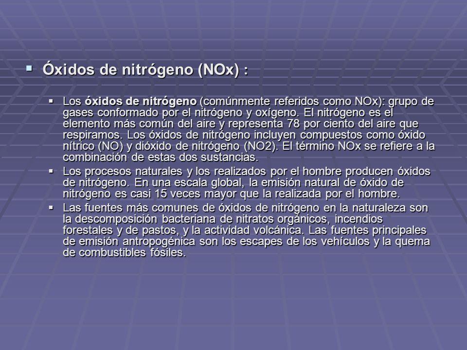 Óxidos de nitrógeno (NOx) : Óxidos de nitrógeno (NOx) : Los óxidos de nitrógeno (comúnmente referidos como NOx): grupo de gases conformado por el nitrógeno y oxígeno.
