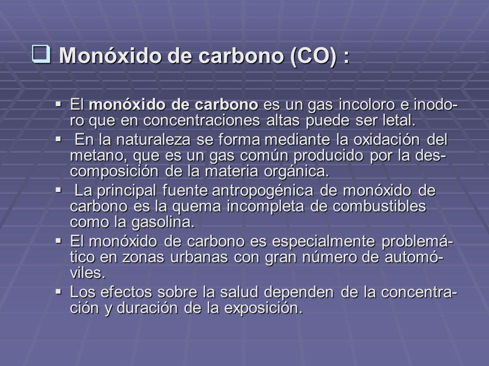 Monóxido de carbono (CO) : Monóxido de carbono (CO) : El monóxido de carbono es un gas incoloro e inodo- ro que en concentraciones altas puede ser letal.
