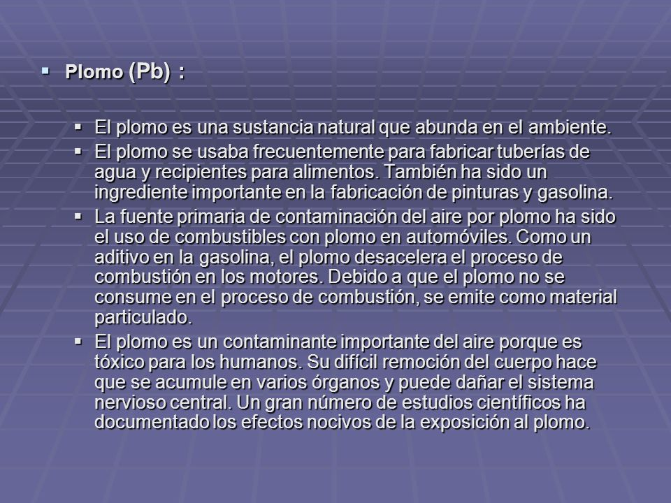 Plomo (Pb) : Plomo (Pb) : El plomo es una sustancia natural que abunda en el ambiente.
