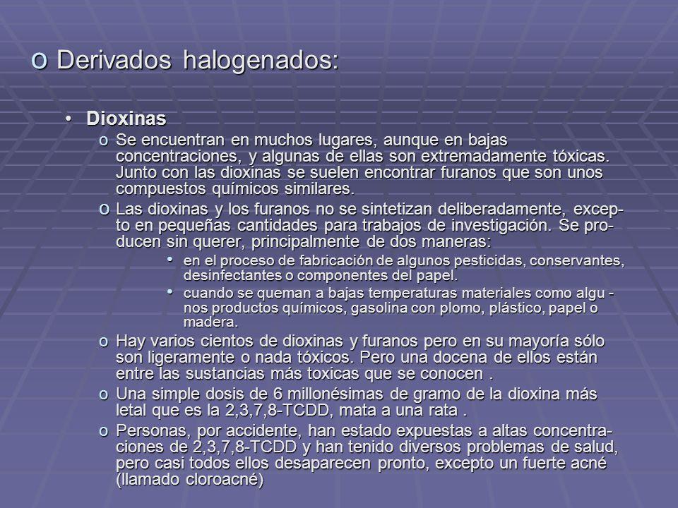 o Derivados halogenados: DioxinasDioxinas oSe encuentran en muchos lugares, aunque en bajas concentraciones, y algunas de ellas son extremadamente tóxicas.