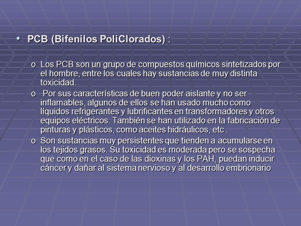 PCB (Bifenilos PoliClorados) : PCB (Bifenilos PoliClorados) : oLos PCB son un grupo de compuestos químicos sintetizados por el hombre, entre los cuales hay sustancias de muy distinta toxicidad.