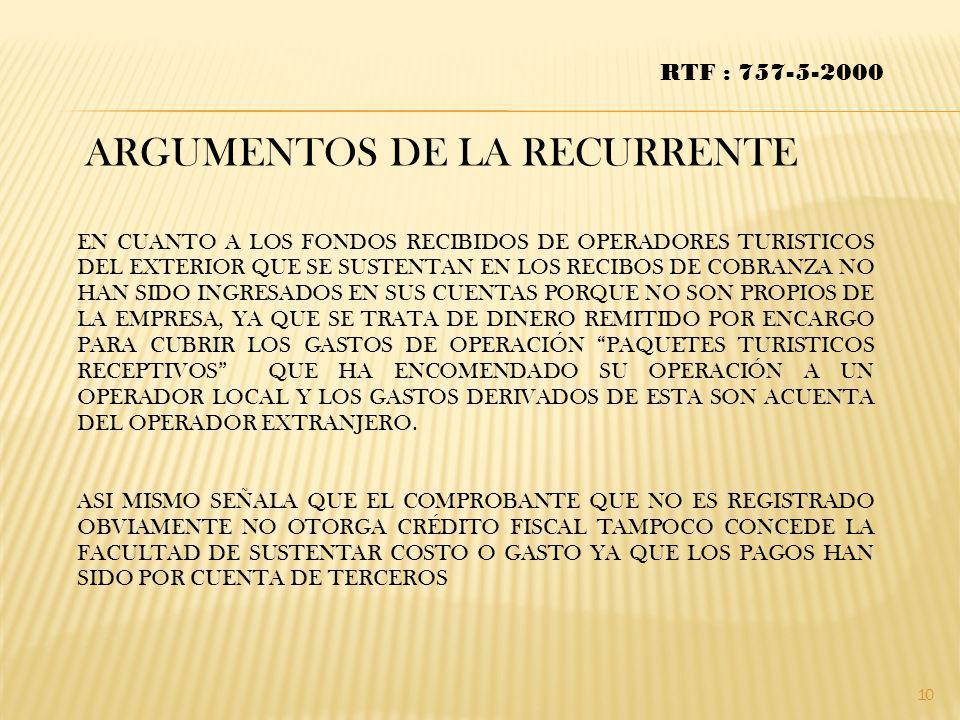 ARGUMENTOS DE LA RECURRENTE RTF : 757-5-2000 EN CUANTO A LOS FONDOS RECIBIDOS DE OPERADORES TURISTICOS DEL EXTERIOR QUE SE SUSTENTAN EN LOS RECIBOS DE