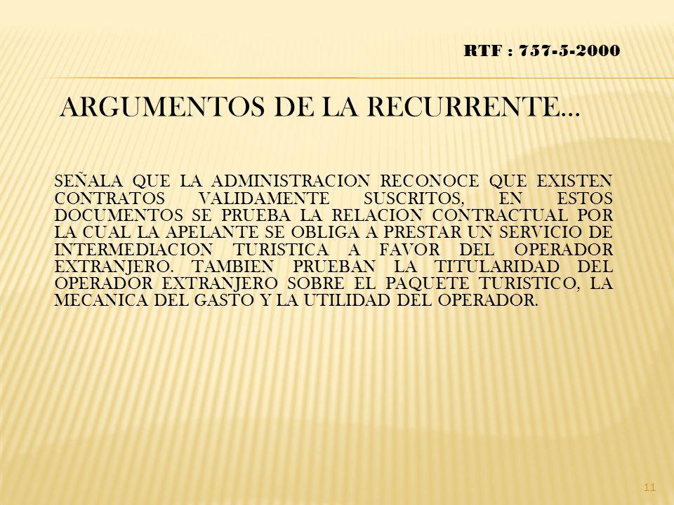 ARGUMENTOS DE LA RECURRENTE… RTF : 757-5-2000 SEÑALA QUE LA ADMINISTRACION RECONOCE QUE EXISTEN CONTRATOS VALIDAMENTE SUSCRITOS, EN ESTOS DOCUMENTOS S