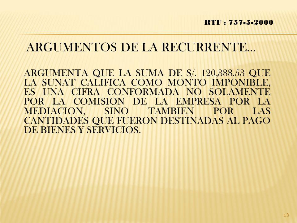 ARGUMENTOS DE LA RECURRENTE… RTF : 757-5-2000 ARGUMENTA QUE LA SUMA DE S/. 120,388.53 QUE LA SUNAT CALIFICA COMO MONTO IMPONIBLE, ES UNA CIFRA CONFORM