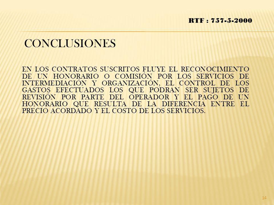 CONCLUSIONES RTF : 757-5-2000 EN LOS CONTRATOS SUSCRITOS FLUYE EL RECONOCIMIENTO DE UN HONORARIO O COMISIÓN POR LOS SERVICIOS DE INTERMEDIACIÓN Y ORGA