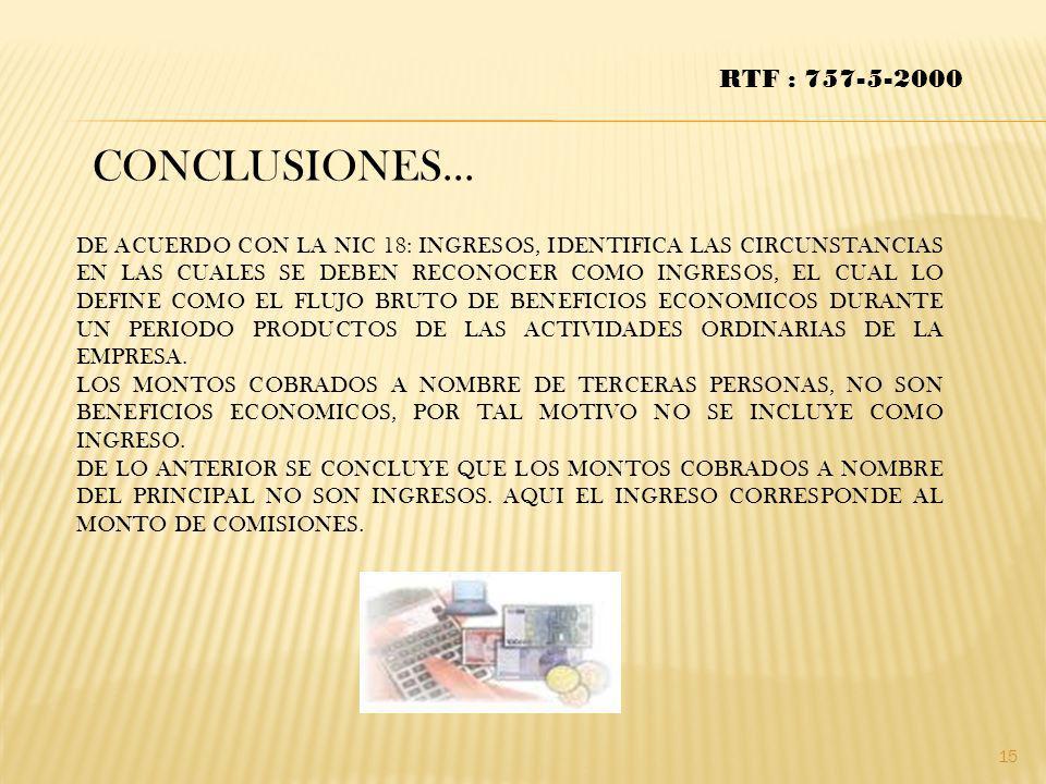 CONCLUSIONES… RTF : 757-5-2000 DE ACUERDO CON LA NIC 18: INGRESOS, IDENTIFICA LAS CIRCUNSTANCIAS EN LAS CUALES SE DEBEN RECONOCER COMO INGRESOS, EL CU
