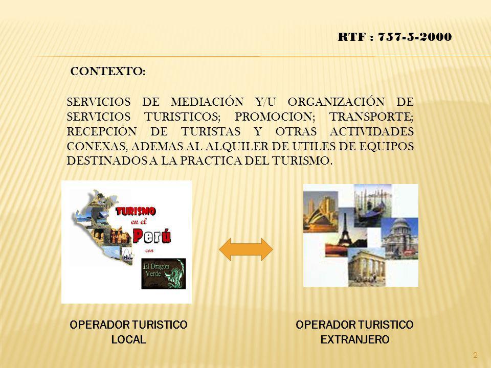 RTF : 757-5-2000 CONTEXTO: SERVICIOS DE MEDIACIÓN Y/U ORGANIZACIÓN DE SERVICIOS TURISTICOS; PROMOCION; TRANSPORTE; RECEPCIÓN DE TURISTAS Y OTRAS ACTIV