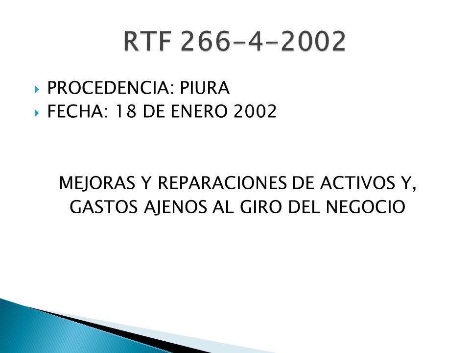 PROCEDENCIA: PIURA FECHA: 18 DE ENERO 2002 MEJORAS Y REPARACIONES DE ACTIVOS Y, GASTOS AJENOS AL GIRO DEL NEGOCIO
