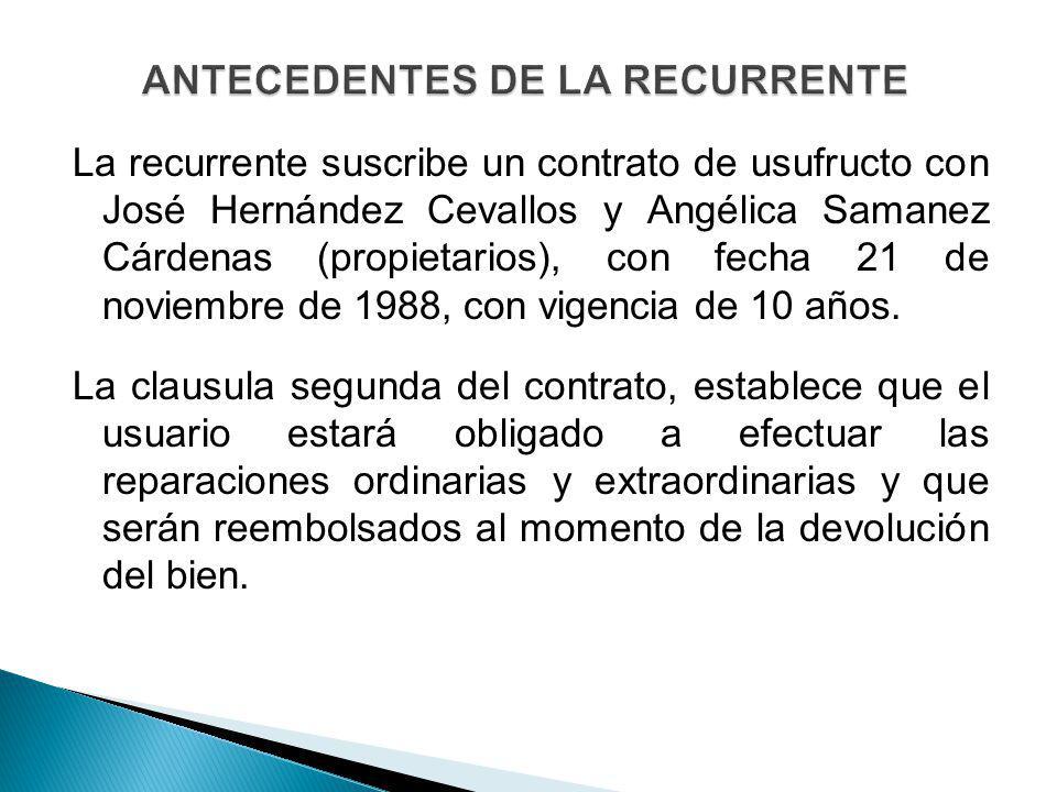 La recurrente suscribe un contrato de usufructo con José Hernández Cevallos y Angélica Samanez Cárdenas (propietarios), con fecha 21 de noviembre de 1
