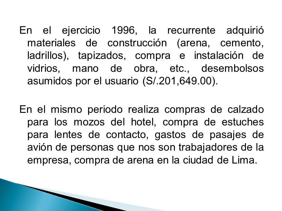 En el ejercicio 1996, la recurrente adquirió materiales de construcción (arena, cemento, ladrillos), tapizados, compra e instalación de vidrios, mano